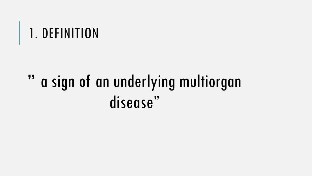 a sign of an underlying multiorgan disease