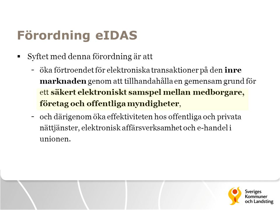 Förordning eIDAS Syftet med denna förordning är att