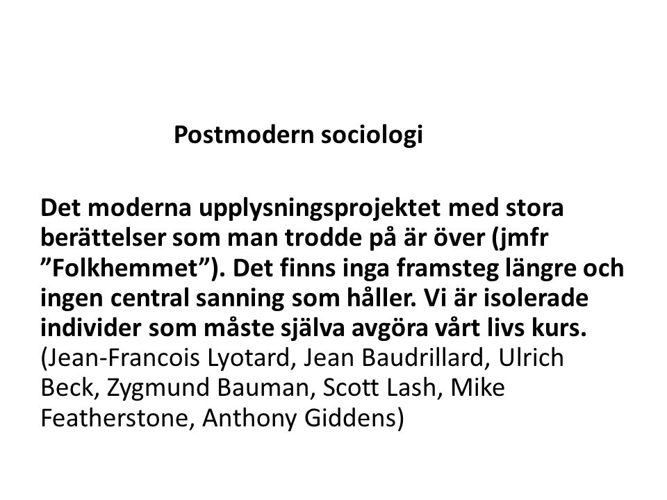 Postmodern sociologi Det moderna upplysningsprojektet med stora berättelser som man trodde på är över (jmfr Folkhemmet ).