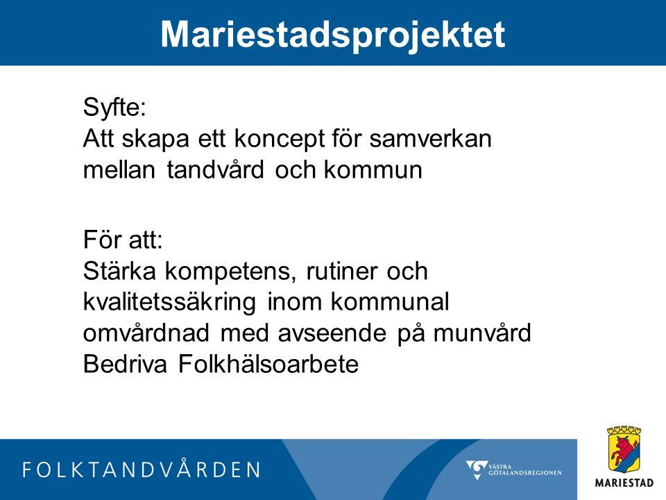 Mariestadsprojektet Syfte: Att skapa ett koncept för samverkan mellan tandvård och kommun.