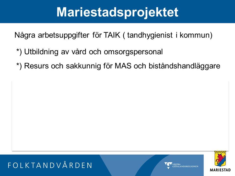 Mariestadsprojektet Några arbetsuppgifter för TAIK ( tandhygienist i kommun) *) Utbildning av vård och omsorgspersonal.