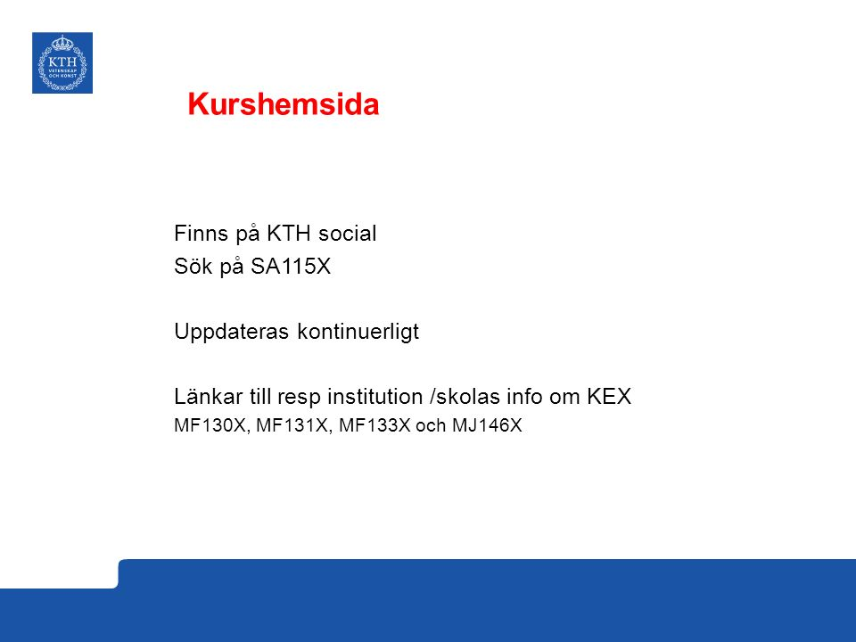 Kurshemsida Finns på KTH social Sök på SA115X Uppdateras kontinuerligt