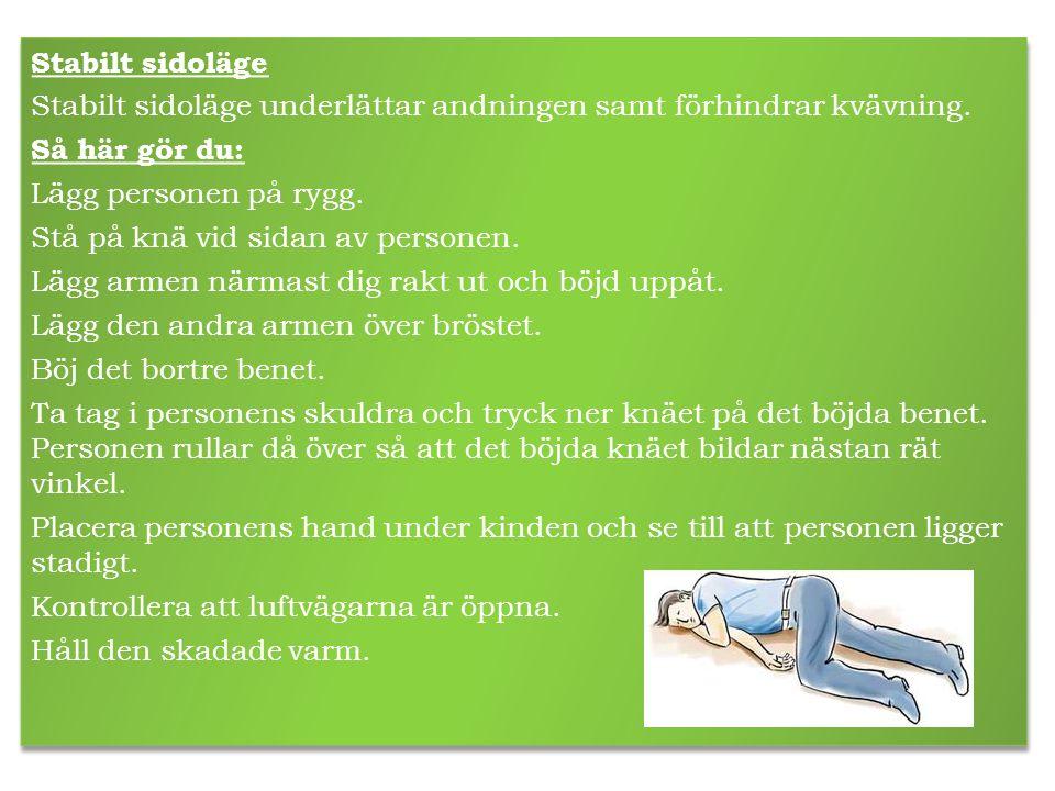 Stabilt sidoläge Stabilt sidoläge underlättar andningen samt förhindrar kvävning. Så här gör du: Lägg personen på rygg.