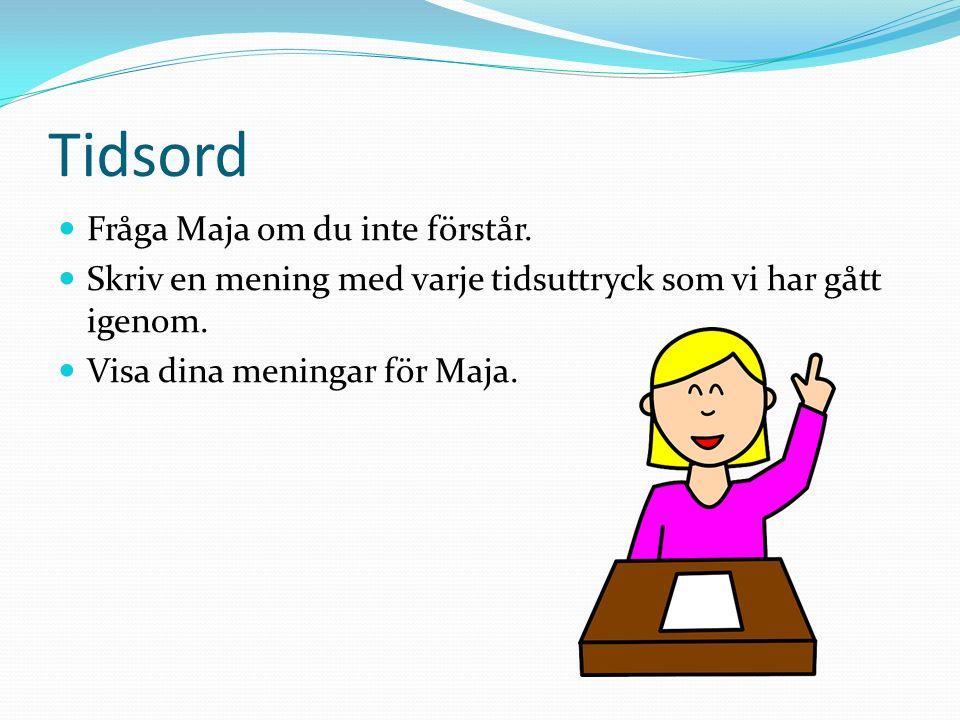 Tidsord Fråga Maja om du inte förstår.