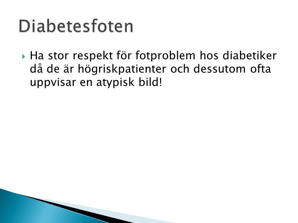 Diabetesfoten Ha stor respekt för fotproblem hos diabetiker då de är högriskpatienter och dessutom ofta uppvisar en atypisk bild!