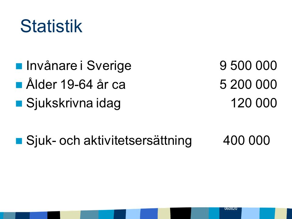 Statistik Invånare i Sverige 9 500 000 Ålder 19-64 år ca 5 200 000