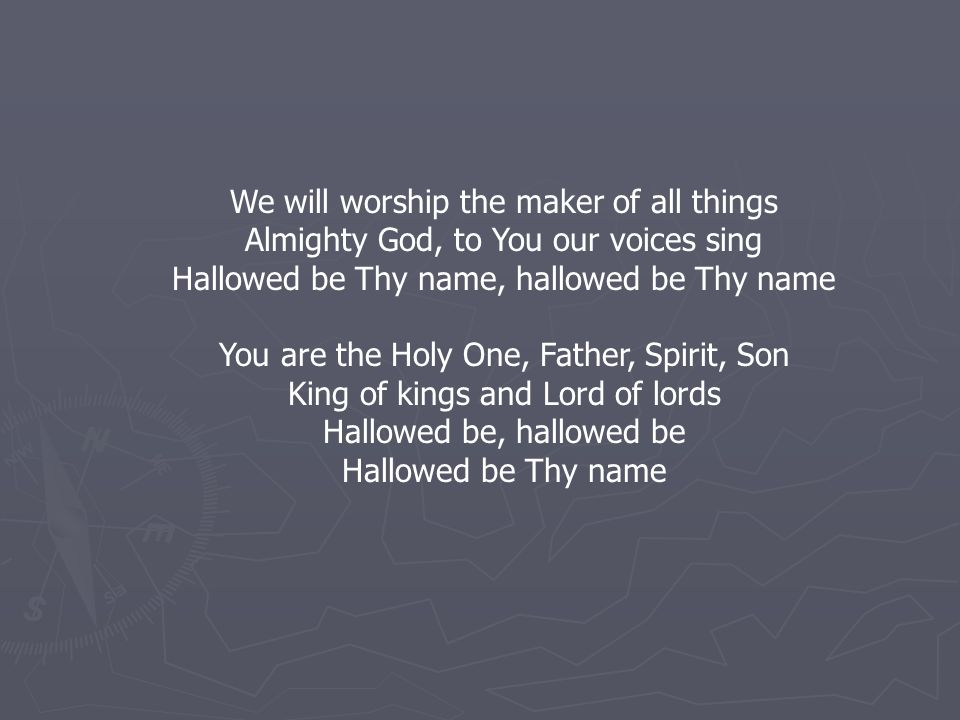 We will worship the maker of all things