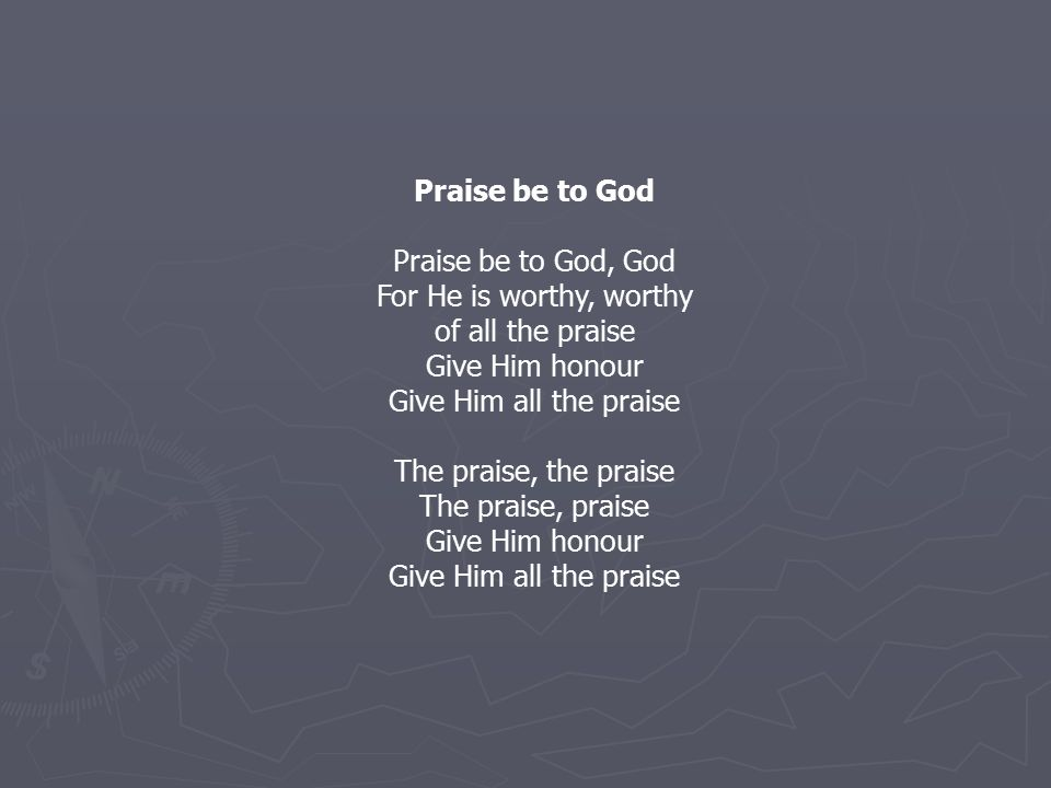 Praise be to God Praise be to God, God. For He is worthy, worthy. of all the praise. Give Him honour.
