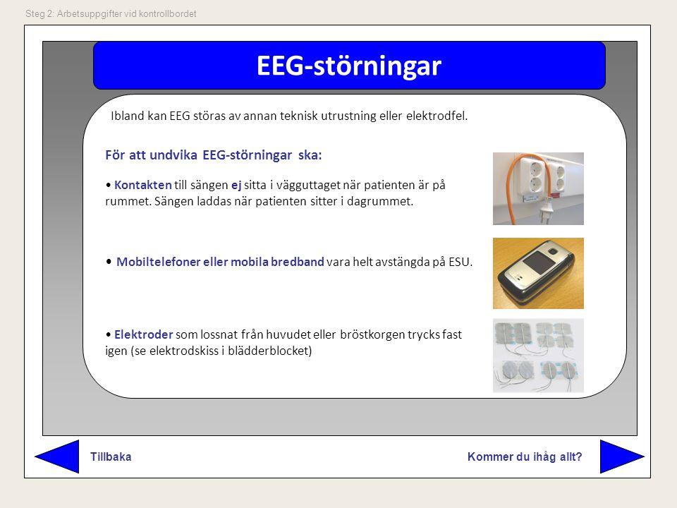 EEG-störningar För att undvika EEG-störningar ska: