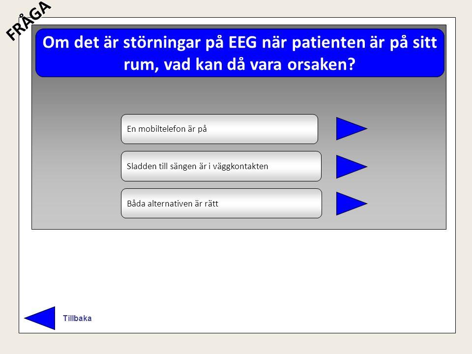 FRÅGA Om det är störningar på EEG när patienten är på sitt rum, vad kan då vara orsaken En mobiltelefon är på.
