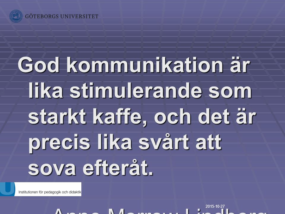 God kommunikation är lika stimulerande som starkt kaffe, och det är precis lika svårt att sova efteråt.