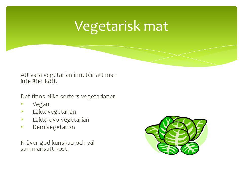 Vegetarisk mat Att vara vegetarian innebär att man inte äter kött.
