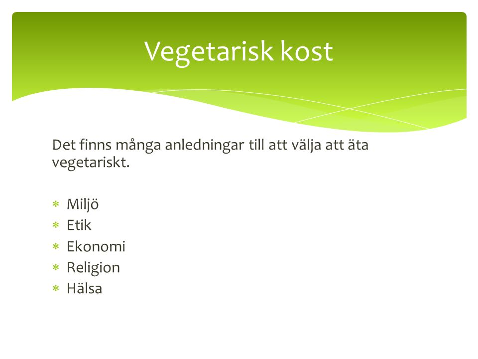 Vegetarisk kost Det finns många anledningar till att välja att äta vegetariskt. Miljö. Etik. Ekonomi.