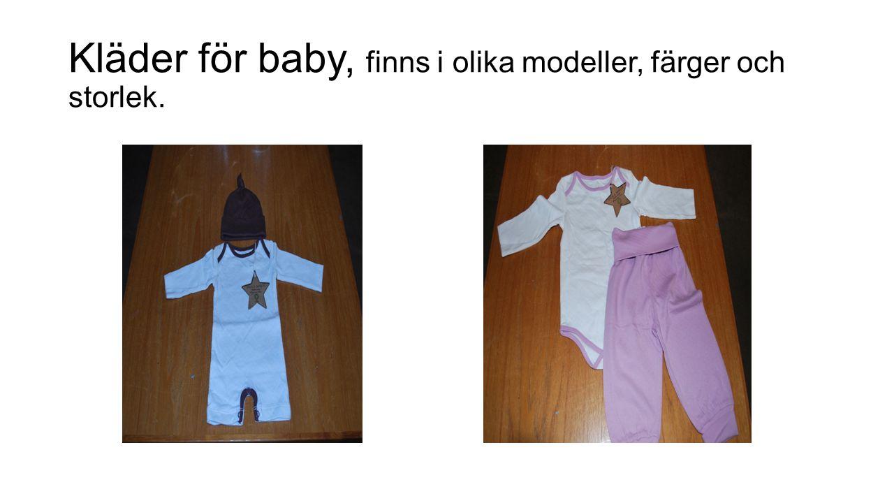 Kläder för baby, finns i olika modeller, färger och storlek.