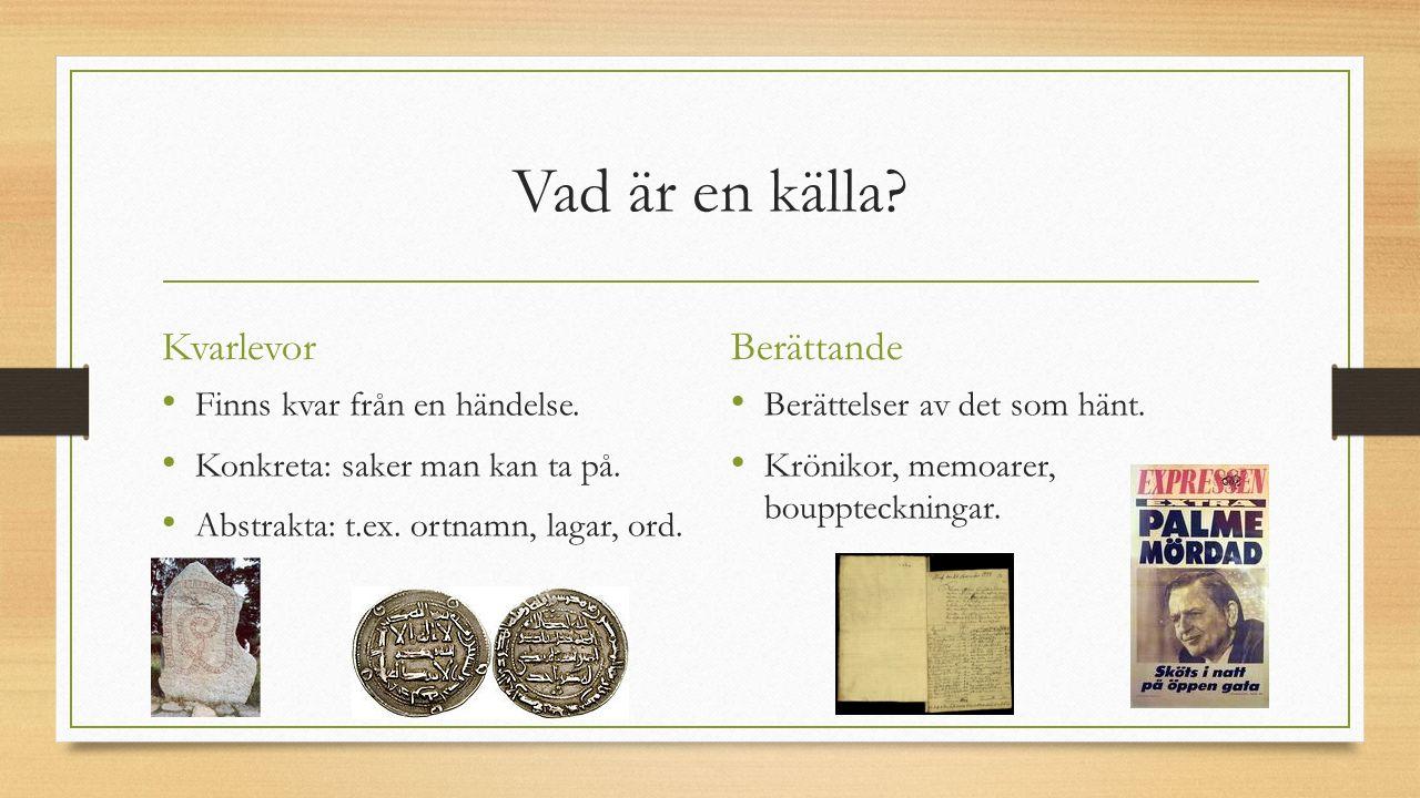 Vad är en källa Kvarlevor Berättande Finns kvar från en händelse.