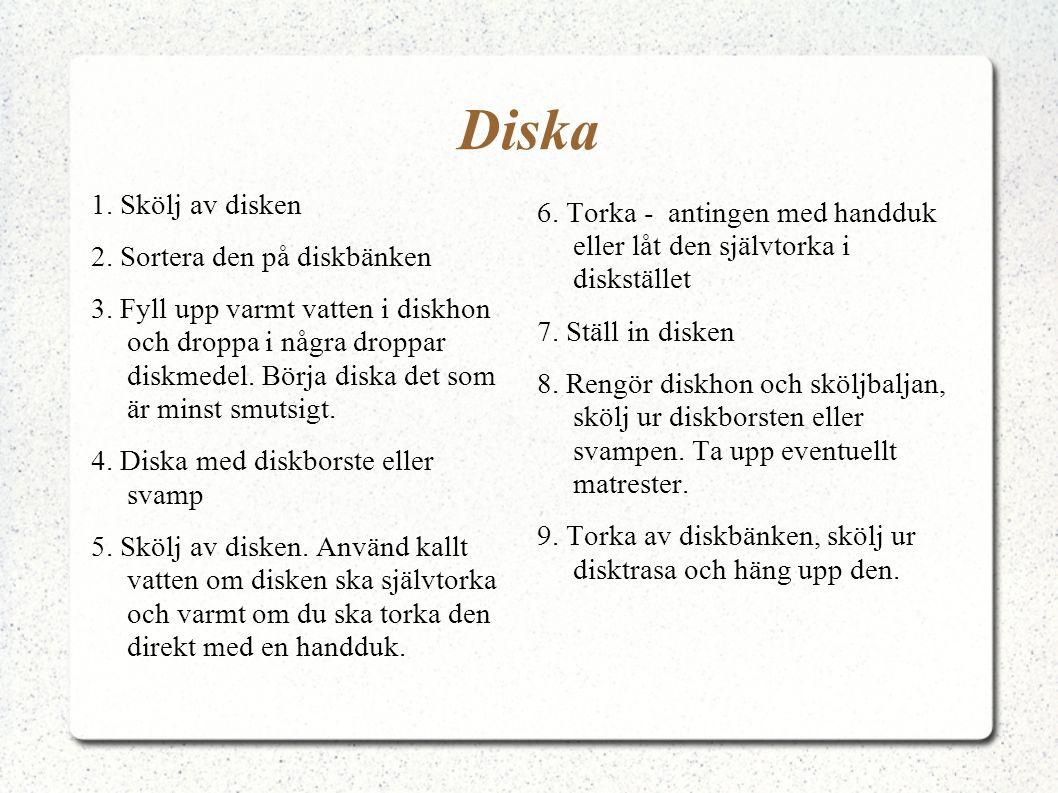 Diska 1. Skölj av disken. 2. Sortera den på diskbänken.
