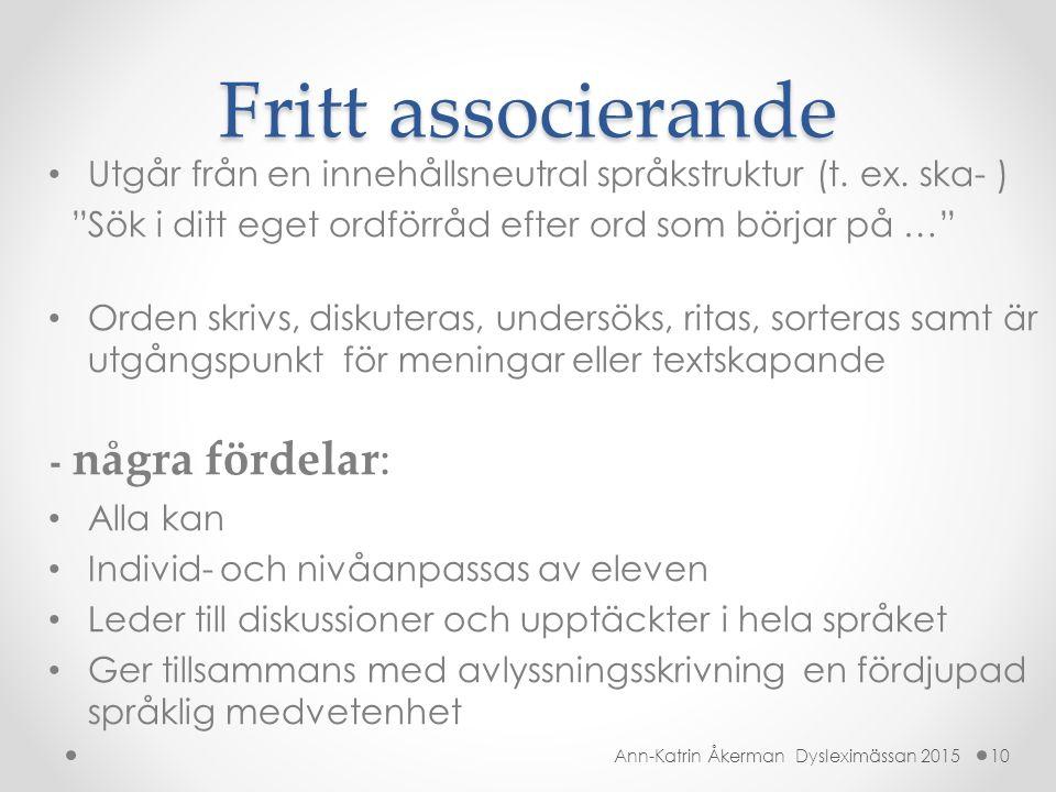 Fritt associerande Utgår från en innehållsneutral språkstruktur (t. ex. ska- ) Sök i ditt eget ordförråd efter ord som börjar på …