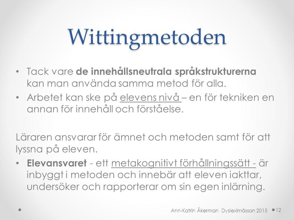 Wittingmetoden Tack vare de innehållsneutrala språkstrukturerna kan man använda samma metod för alla.