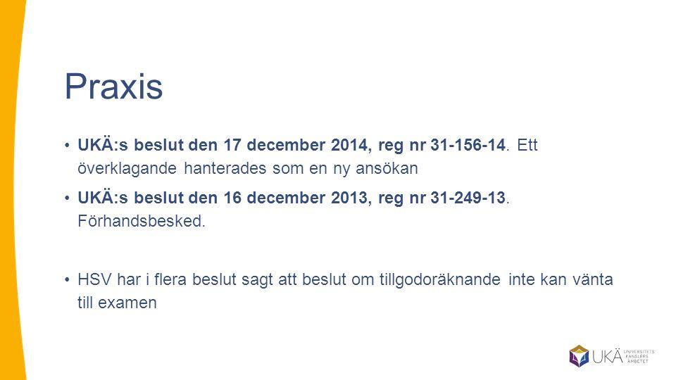 Praxis UKÄ:s beslut den 17 december 2014, reg nr 31-156-14. Ett överklagande hanterades som en ny ansökan.