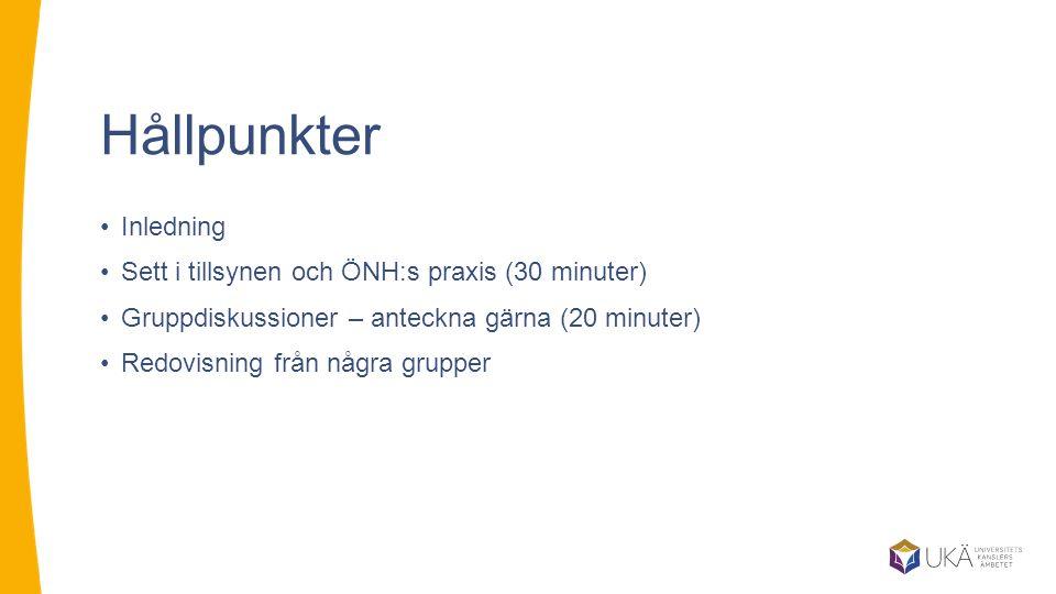 Hållpunkter Inledning Sett i tillsynen och ÖNH:s praxis (30 minuter)
