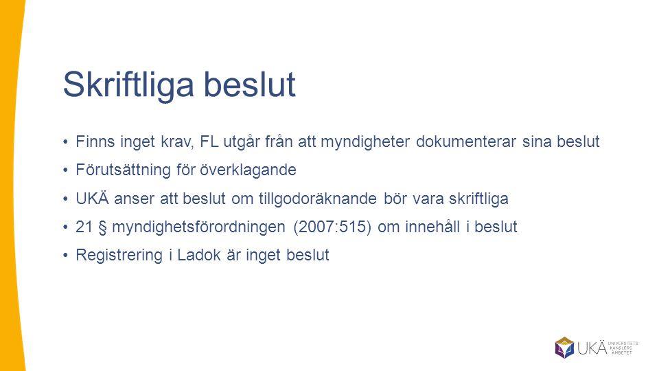 Skriftliga beslut Finns inget krav, FL utgår från att myndigheter dokumenterar sina beslut. Förutsättning för överklagande.