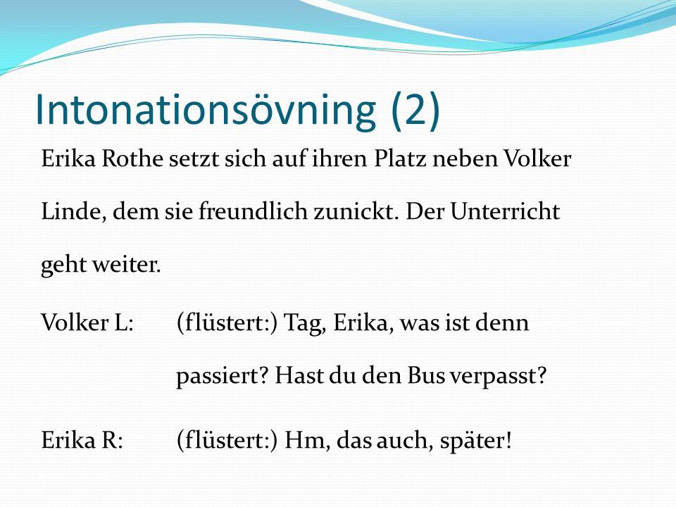 Intonationsövning (2) Erika Rothe setzt sich auf ihren Platz neben Volker Linde, dem sie freundlich zunickt. Der Unterricht geht weiter.