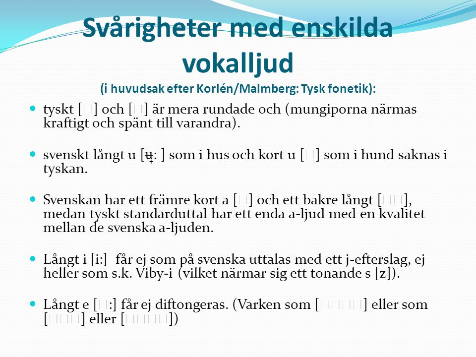 Svårigheter med enskilda vokalljud (i huvudsak efter Korlén/Malmberg: Tysk fonetik):