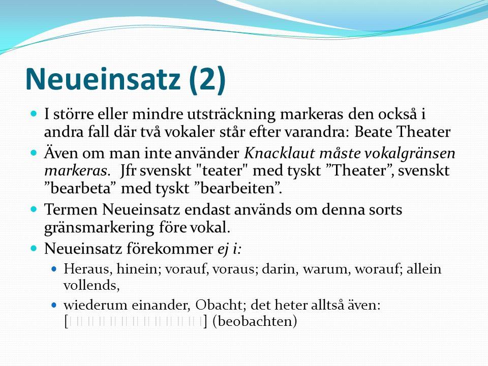 Neueinsatz (2) I större eller mindre utsträckning markeras den också i andra fall där två vokaler står efter varandra: Beate Theater.