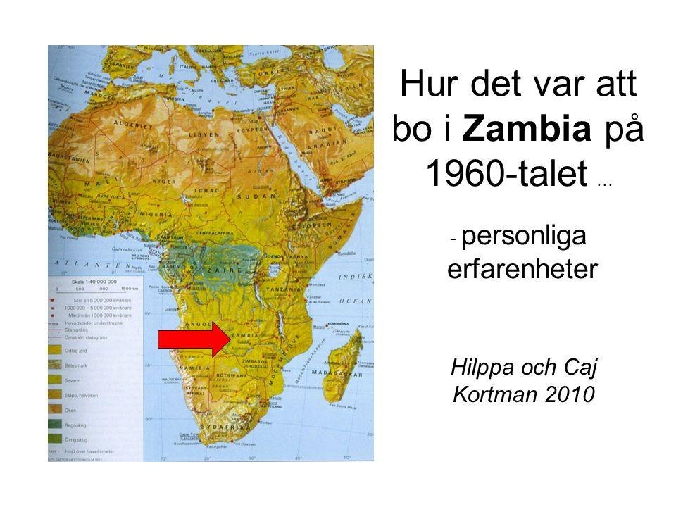 Hur det var att bo i Zambia på 1960-talet ... - personliga erfarenheter