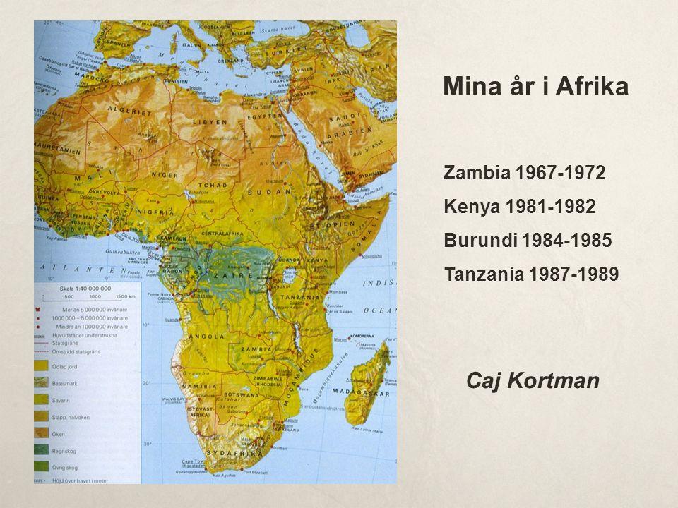 Mina år i Afrika Caj Kortman Zambia 1967-1972 Kenya 1981-1982