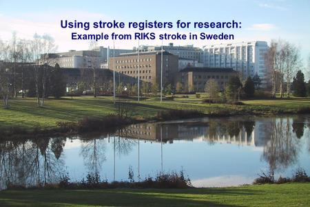 Data from2003/BS Using stroke registers for research: Example from RIKS stroke in Sweden.
