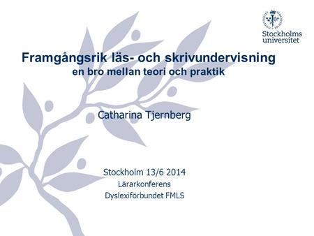Framgångsrik läs och skrivundervisning en bro mellan teori och praktik Catharina Tjernberg Den sjunde nordiska dyslexikongressen om dyslexipedagogik.