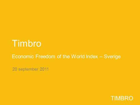 TIMBRO 20 september 2011 TIMBRO Timbro Economic Freedom of the World Index – Sverige.