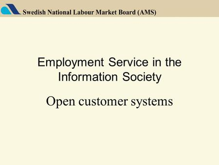 Employment Service in the Information Society Open customer systems.