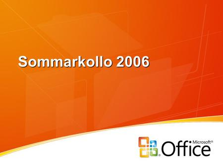 Sommarkollo 2006. Samarbete i Office System och Windows Vista Pontus Haglund Mid Market Solution Specialist Microsoft AB.