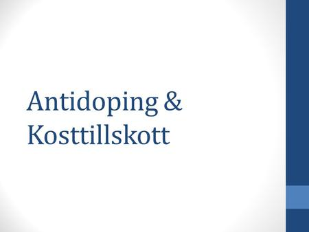 Antidoping & Kosttillskott. WADA World Anti-Doping Agency World Anti-Doping code sedan 2004 Dopinglista revideras 1:a januari varje år 1. Det som alltid.