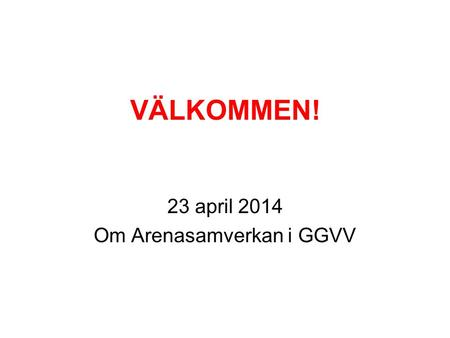 23 april 2014 Om Arenasamverkan i GGVV
