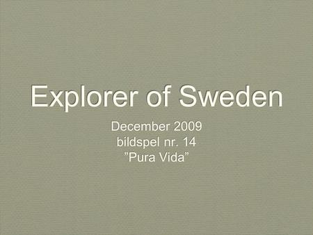 "Explorer of Sweden December 2009 bildspel nr. 14 ""Pura Vida"" December 2009 bildspel nr. 14 ""Pura Vida"""