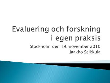 "Stockholm den 19. november 2010 Jaakko Seikkula. INTERSUBJEKTIVITY IN PSYCHOTHERAPY AND CONSULTATION ""Life is not psychology but dialogical music"" Colwyn."