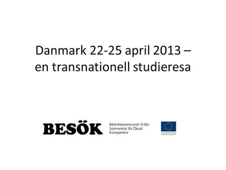 Danmark 22-25 april 2013 – en transnationell studieresa.