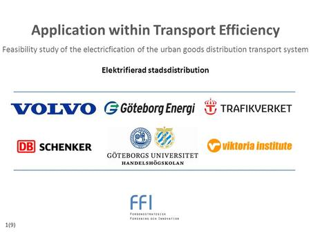Application within Transport Efficiency Feasibility study of the electricfication of the urban goods distribution transport system Elektrifierad stadsdistribution.