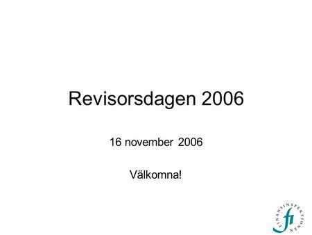 Revisorsdagen 2006 16 november 2006 Välkomna!.