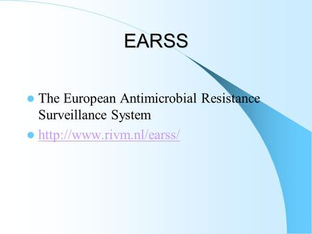 EARSS  The European Antimicrobial Resistance Surveillance System 