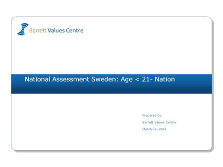 National Assessment Sweden: Age < 21- Nation Prepared by: Barrett Values Centre March 14, 2014.