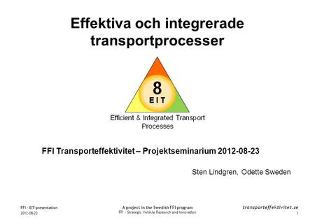 A project in the Swedish FFI program FFI – Strategic Vehicle Research and Innovation transporteffektivitet.se FFI Transporteffektivitet – Projektseminarium.
