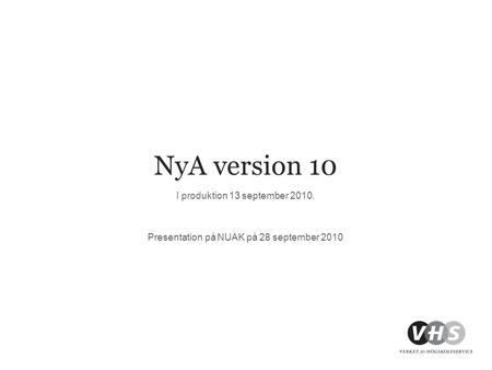 NyA version 10 I produktion 13 september 2010. Presentation på NUAK på 28 september 2010.
