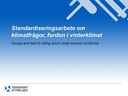 Standardiseringsarbete om klimatfrågor, fordon i vinterklimat Design and test of rolling stock under severe conditions.