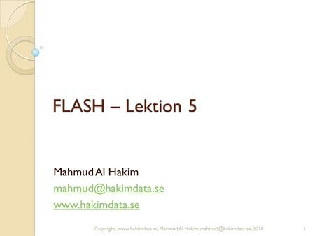 FLASH – Lektion 5 Mahmud Al Hakim  1Copyright,  Mahmud Al Hakim, 2010.