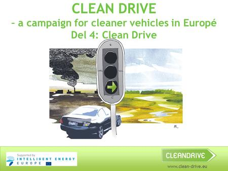 Www.clean-drive.eu CLEAN DRIVE – a campaign for cleaner vehicles in Europé Del 4: Clean Drive.
