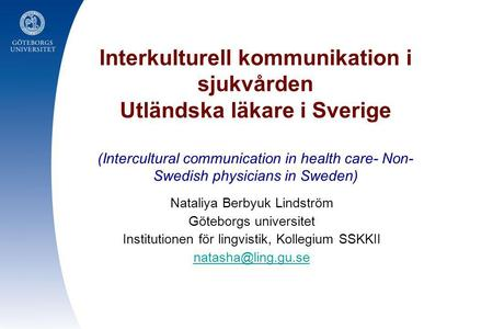 Interkulturell kommunikation i sjukvården Utländska läkare i Sverige (Intercultural communication in health care- Non-Swedish physicians in Sweden) Nataliya.
